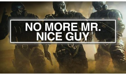 No More Mr. Nice Guy – Rainbow Six Siege