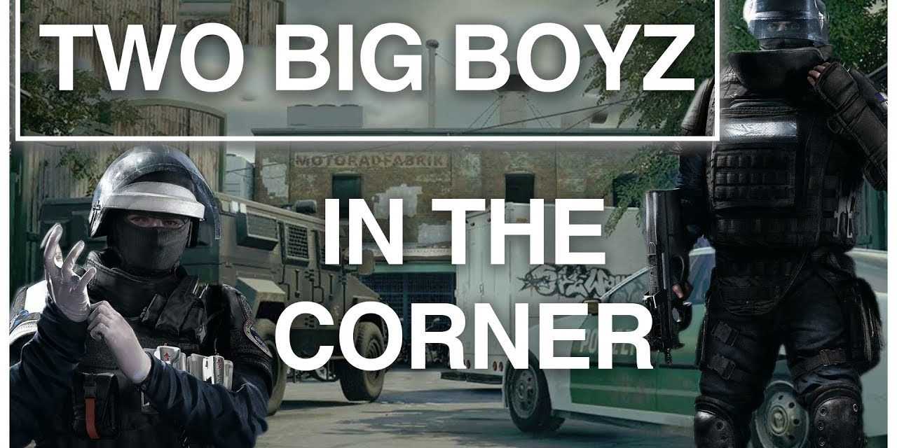 Two Big Boyz In The Corner | Rainbow Six Siege
