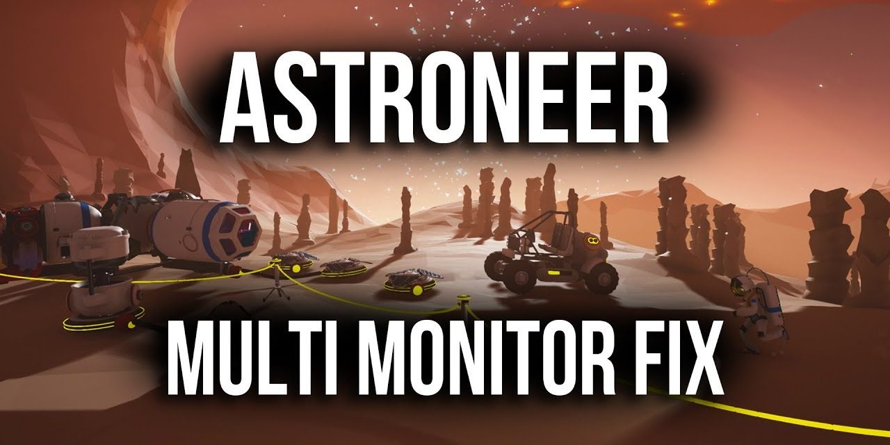 Astroneer On Wrong Screen – Multi Monitor Fix | Tutorial