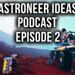 Animals, Water, Spaceships, Binoculars & More | Astroneer Ideas Podcast | Ep2