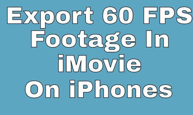 How To Export 60 FPS Footage In iMovie On iPhone