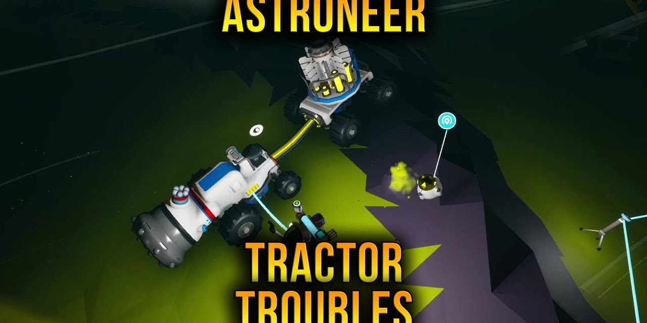Astroneer Tractor Troubles – Episode 13