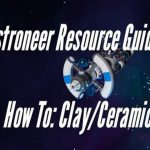 Astroneer Resource Guide: Clay/Ceramic