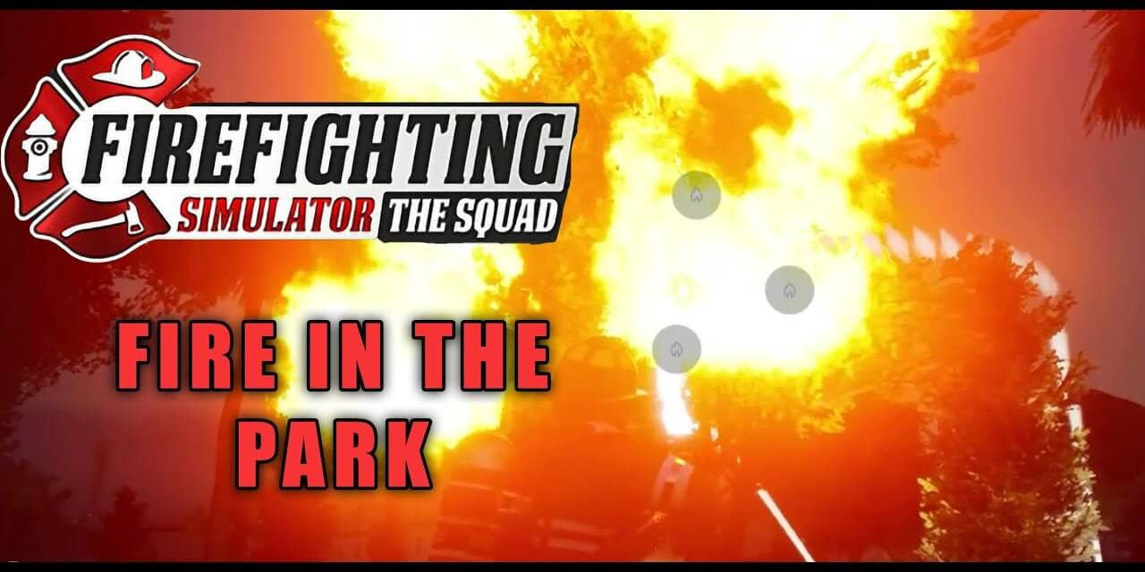 Fire In The Park – Fire Fighting Simulator The Squad