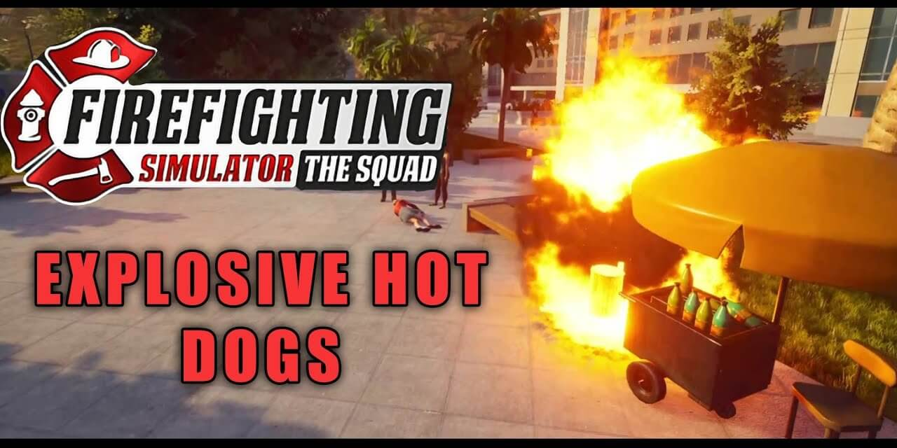 Explosive Hot Dogs – Fire Fighting Simulator The Squad